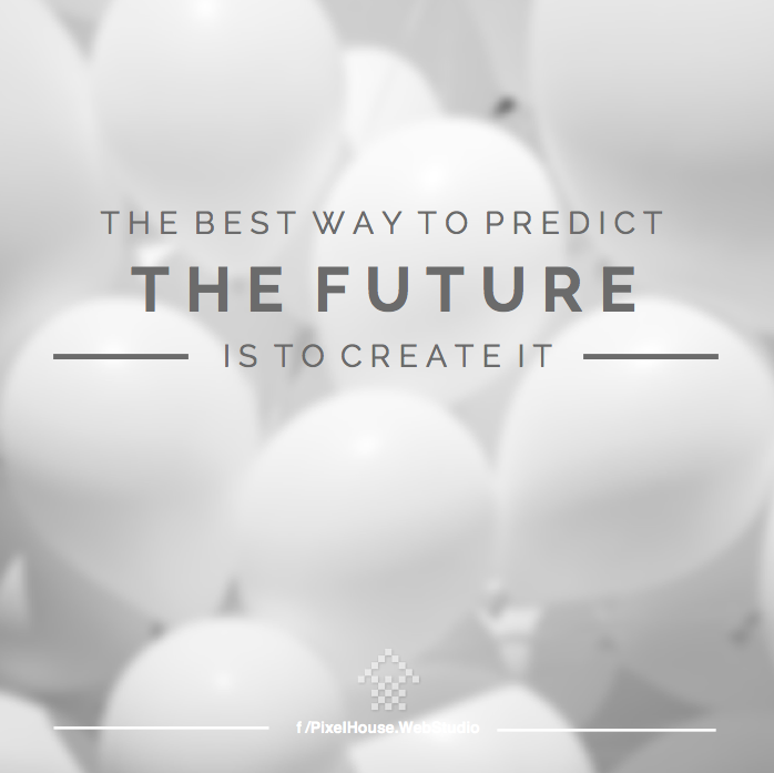 The Best Way To Predict The Future Is To Create It Pixel House Web